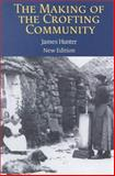 The Making of the Crofting Community, Hunter, Jim, 0859765377