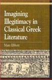Imagining Illegitimacy in Classical Greek Literature, Ebbott, Mary, 073910537X