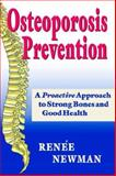 Osteoporosis Prevention : A Proactive Approach to Strong Bones and Good Health, Newman, Renee, 0929975375