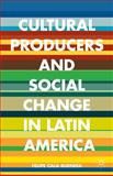 Cultural Producers and Social Change in Latin America, Cala Buendía, Felipe, 1137465379