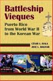 Battleship Vieques : Puerto Rico from World War II to the Korean War, Ayala Casás, César and Bolívar Fresneda, José, 1558765379