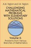 Challenging Mathematical Problems with Elementary Solutions, A. M. Yaglom and I. M. Yaglom, 0486655377