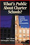 What's Public about Charter Schools? : Lessons Learned about Choice and Accountability, Miron, Gary and Nelson, Christopher, 0761945377