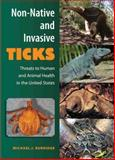 Non-Native and Invasive Ticks : Threats to Human and Animal Health in the United States, Burridge, Michael J., 0813035376