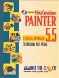 MetaCreations Painter 5.5 : A Digital Approach to Natural Art Media, Against the Clock, Inc. Staff, 0130135372