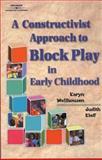 A Constructivist Approach to Block Play in Early Childhood, Kieff, F. Scott and Wellhousen, Karyn, 0766815374