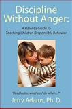 Discipline Without Anger, Jerry Adams Ph. D., 1434375374