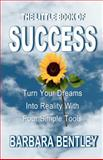The Little Book of Success: Turn Your Dreams into Reality with Four Simple Tools, Barbara Bentley, 1477495371