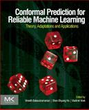 Conformal Prediction for Reliable Machine Learning : Theory, Adaptations and Applications, Balasubramanian, Vineeth and Ho, Shen-Shyang, 0123985374