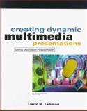 Creating Dynamic Multimedia Presentations : Using Microsoft PowerPoint, Lehman, Carol M., 0324025378