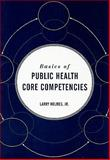 Basics of Public Health Core Competencies, Holmes, Larry, Jr., 0763765376