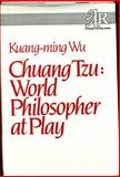 Chuang Tzu : World Philosopher at Play, Wu, Kuang-ming, 0891305378