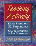 Teaching Actively : Eight Steps and 32 Strategies to Spark Learning in Any Classroom, Silberman, Mel, 0205455379