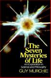 Seven Mysteries of Life : An Exploration in Science and Philosophy, Murchie, Guy, 0395305373