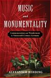 Music and Monumentality : Commemoration and Wonderment in Nineteenth Century Germany, Rehding, Alexander, 0195385381