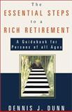 The Essential Steps to a Rich Retirement : A Guidebook for Persons of All Ages, Dunn, Dennis J., 0738825387