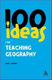 100 Ideas for Teaching Geography, Leeder, Andy, 0826485383