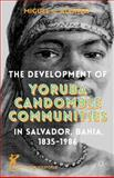 The Development of Yoruba Candomble Communities in Salvador, Bahia 1835-1986, Alonso, Miguel, 1137485388