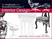 The Anglicized and Illustrated Dictionary of Interior Design, Rabun, Josette H. and Kendall, Catherine L., 0130925381