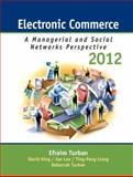 Electronic Commerce 2012 : Managerial and Social Networks Perspectives, Turban, Efraim and King, David, 0132145383