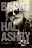 Being Hal Ashby : Life of a Hollywood Rebel, Dawson, Nick, 0813125383
