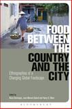 Food Between the Country and the City : Ethnographies of a Changing Global Foodscape, Bloomsbury Publishing Staff, 0857855387