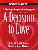 Decision to Love : A Marriage Preparation Program Guide, Midgley, John M. and Vollmer Midgley, Susan, 0896225380