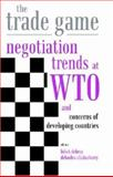 The Trade Game : Negotiation Trends at WTO and Concerns of Developing Countries, , 8171885381
