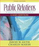 Public Relations : A Values-Driven Approach, Guth, David W. and Marsh, Charles, 0205495389