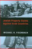 Jewish Property Claims Against Arab Countries, Fischbach, Michael R., 0231135386