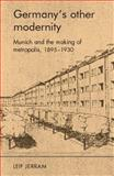 Germany's Other Modernity : Munich and the Making of Metropolis, 1895-1930, Jerram, Leif and Manchester University Press Staff, 0719095387