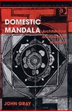 Domestic Mandala : Architecture of Lifeworlds in Nepal, Gray, John, 075464538X