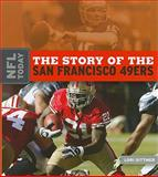 The Story of the San Francisco 49ers, Lori Dittmer, 0898125383