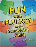 Fun with Fluency for the School-Age Child, Walton, Patty, 1416405380
