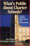 What's Public about Charter Schools? : Lessons Learned about Choice and Accountability, Miron, Gary and Nelson, Christopher, 0761945385