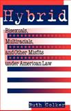Hybrid : Bisexuals, Multiracials, and Other Misfits under American Law, Colker, Ruth, 0814715389