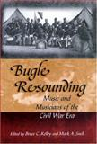 Bugle Resounding : Music and Musicians of the Civil War ERA, , 0826215386