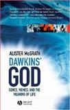 Dawkins' God : Genes, Memes, and the Meaning of Life, McGrath, Alister E., 1405125381