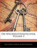 Die Wechselstromtechnik, Volume 2, Jens Lassen La Cour and Alfred Fraenckel, 1143145380