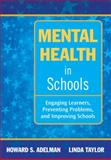 Mental Health in Schools : Engaging Learners, Preventing Problems, and Improving Schools, , 1412975387