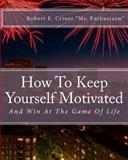 How to Keep Yourself Motivated, Robert Criner, 146803538X