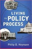 Living the Policy Process, Heymann, Philip B., 0195335384