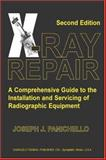 X-Ray Repair : A Comprehensive Guide to the Installation and Servicing of Radiographic Equipment, Panichello, Joseph J., 0398075387