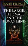 The Large, the Small and the Human Mind, Roger Penrose and Malcolm S. Longair, 0521655382