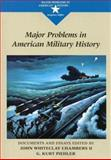 Major Problems in American Military History : Documents and Essays, Chambers, John and Piehler, G. Kurt, 066933538X