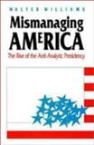 Mismanaging America : The Rise of the Anti-Analytic Presidency, Williams, Walter, 070060538X