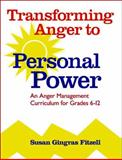 Transforming Anger to Personal Power : An Anger Management Curriculum for Grades 6-12, Fitzell, Susan Gingras, 0878225382