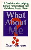 What about Me? : A Guide for Men Helping Female Partners Deal with Childhood Sexual Abuse, Cameron, Grant, 0921165382