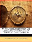 Untersuchungen Ãœber Die Quellung der Holzfaser, Berend Friedrich Karl Julius Volbehr, 114757538X
