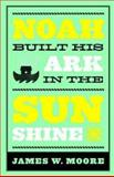 Noah Built His Ark on a Sunny Day, James W. Moore, 0687075386